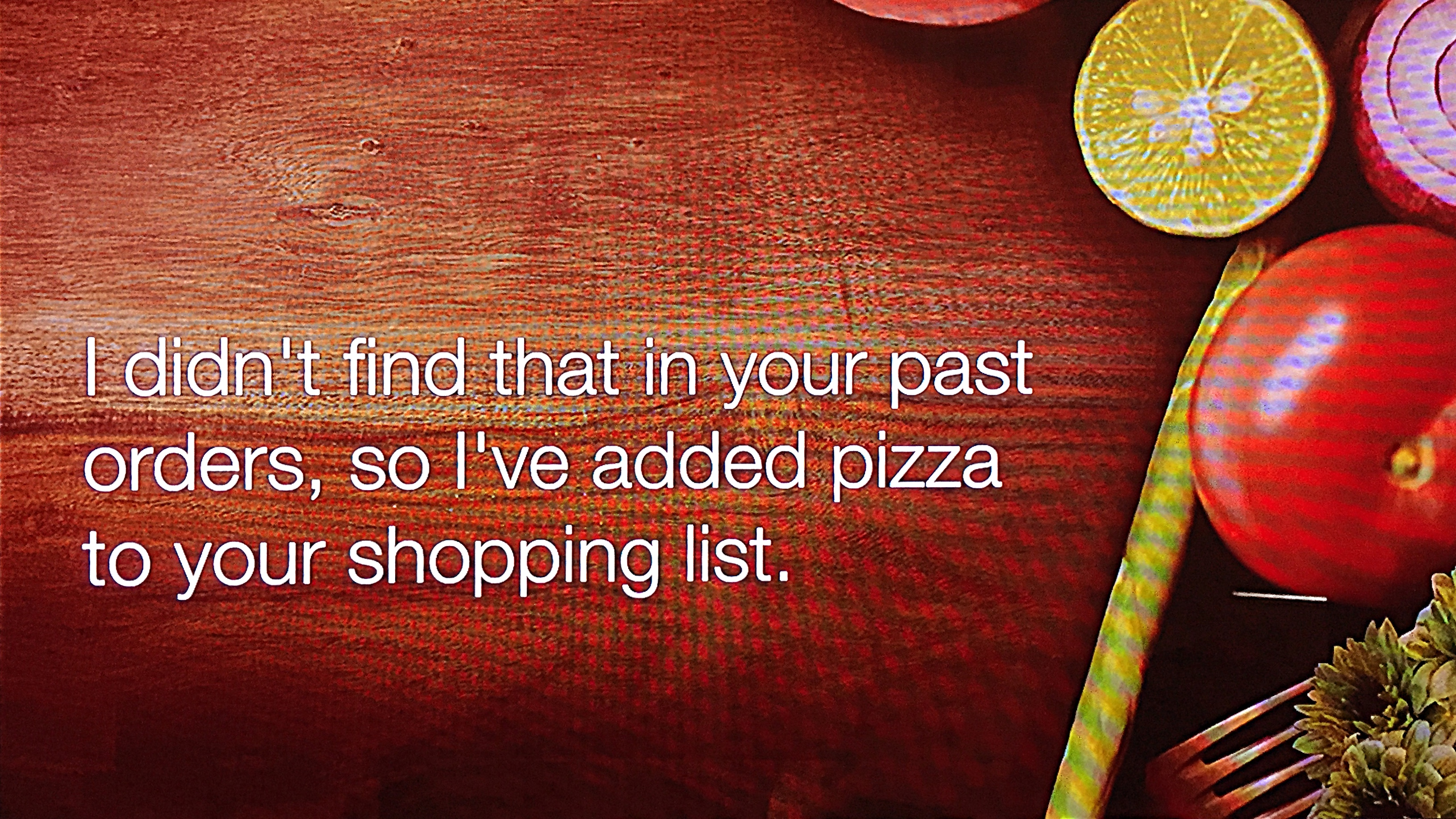 Alexa added pizza to my shopping list.